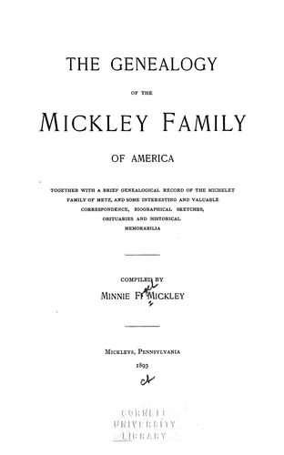 The genealogy of the Mickley family of America