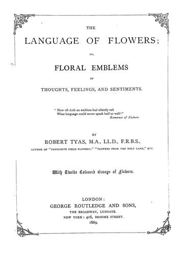 The language of flowers: or, Floral emblems of thoughts, feelings, and sentiments …