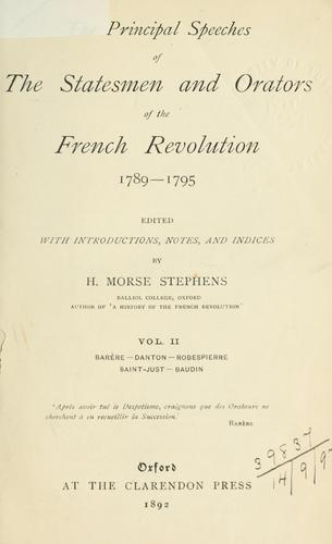 The principal speeches of the statesmen and orators of the French Revolution, 1789-1795.