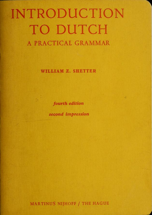 Introduction to Dutch a practical grammar by William Z. Shetter