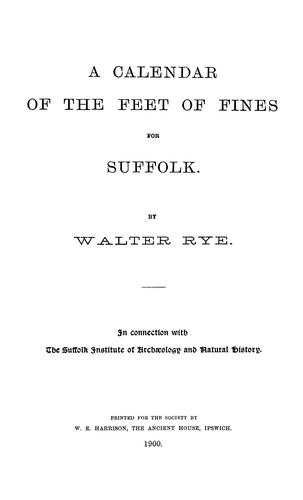 A calendar of the Feet of Fines for Suffolk by Walter Rye