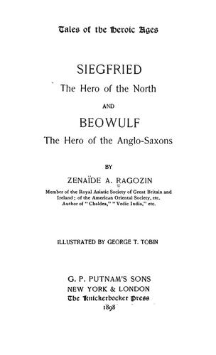 Tales of the heroic ages: Siegfried the hero of the North, and Beowulf, the hero of the Anglo-Saxons by Zénaïde A. Ragozin