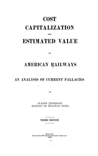 Cost, capitalization and estimated value of American railways by