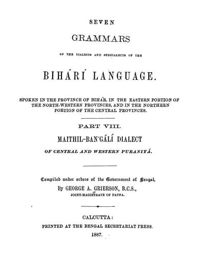 Seven grammars of the dialects and subdialects of the Bihári language spoken in the province of Bihár, in the eastern portion of the North-western Provinces, and in the northern portion of the Central Provinces.. by George Abraham Grierson
