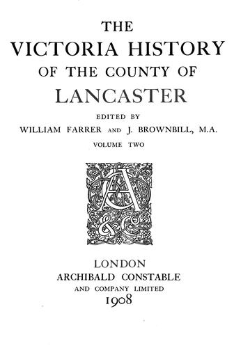 The Victoria history of the county of Lancaster by ed. by William Farrer and J. Brownbill.