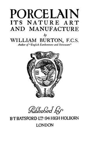 Porcelain, its nature, art and manufacture by William Burton